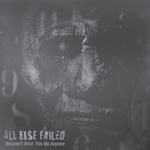 All Else Failed - Wouldn't Wish This On Anyone